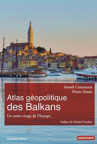 Atlas géopolitique des Balkans: Un autre visage de l'Europe