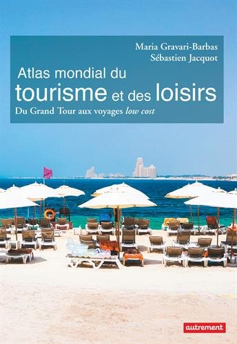 Atlas mondial du tourisme et des loisirs : Du Grand Tour aux voyages low cost