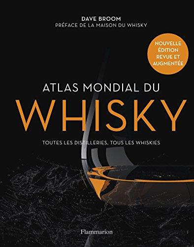 Atlas mondial du whisky : Plus de 200 distilleries visitées et plus de 750 bouteilles testées