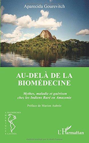 Au-delà de la biomédecine: Mythes, maladie et guérison chez les Indiens Baré en Amazonie