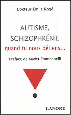 Autisme, schizophrénie : Quand tu nous détiens ...