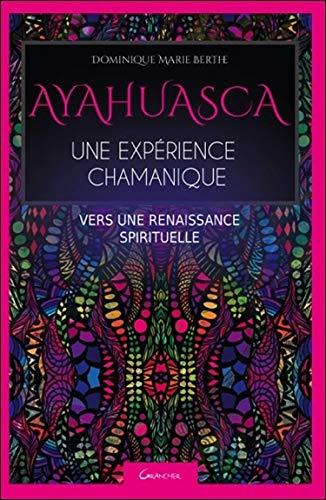 Ayahuasca - Une expérience chamanique - Vers une renaissance spirituelle