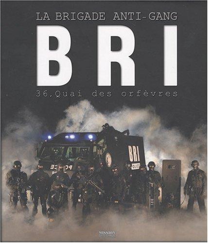 BRI : La brigade anti-gang du 36 Quai des Orfèvres