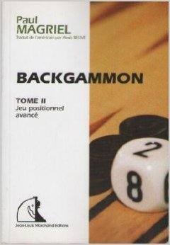 Backgammon : Tome 2, Jeu positionnel avance de Paul Magriel ( 2003 )