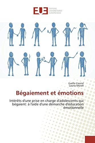 Bégaiement et émotions: Intérêts d'une prise en charge d'adolescents qui bégaient: à l'aide d'une démarche d'éducation…