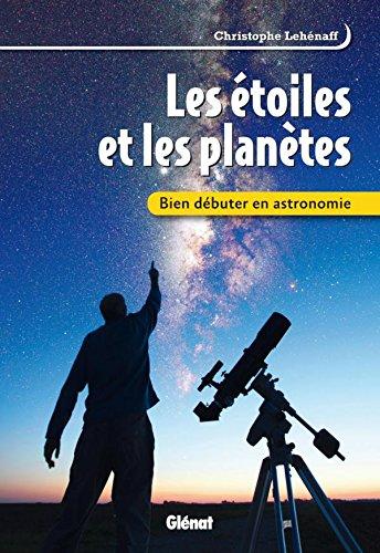 Bien débuter en astronomie: Les étoiles et les planètes