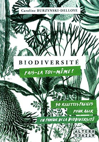 Biodiversité:fais-la toi-même!: 50 recettes faciles, pour agir en faveur de la biodiversité