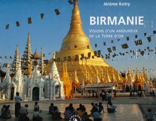 Birmanie. Visions d'un amoureux de la Terre d'or
