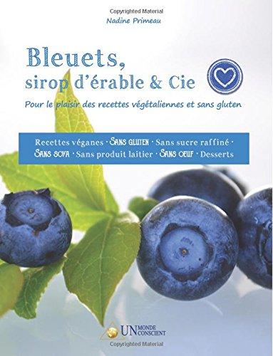 Bleuets, sirop d'érable & cie: Pour le plaisir des recettes végétaliennes et sans gluten