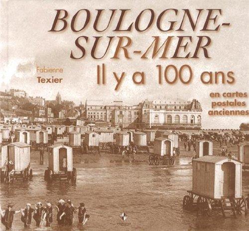 Boulogne-sur-Mer : Il y a 100 ans en cartes postales anciennes