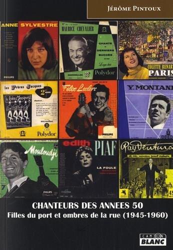 CHANTEURS DES ANNEES 50 Filles du port et ombres de la rue (1945-1960)