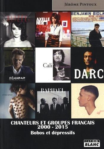 CHANTEURS ET GROUPES FRANCAIS 2000-2015 Bobos et dépressifs