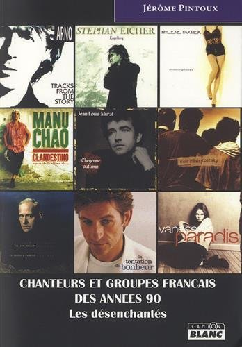 CHANTEURS ET GROUPES FRANCAIS DES ANNEES 90 Les désenchantés