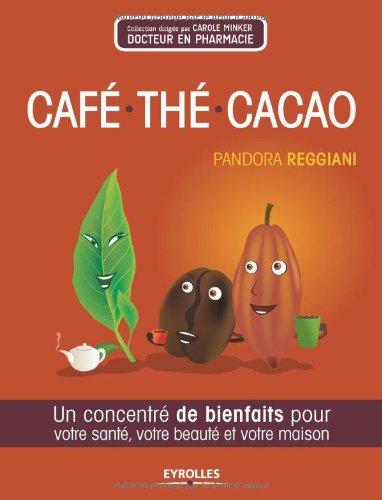 Café, thé, cacao: Un concentré de bienfaits pour votre santé, beauté et votre maison.