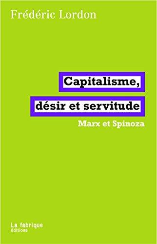 Capitalisme, désir et servitude: Marx et Spinoza