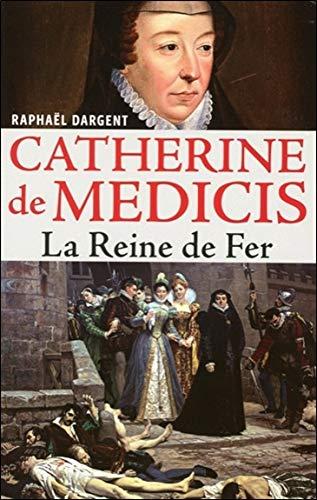 Catherine de Médicis - La Reine de Fer