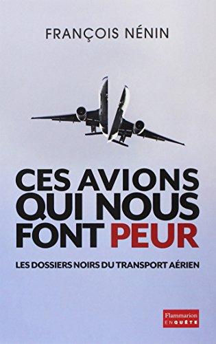 Ces avions qui nous font peur : Les dossiers noirs du transport aérien