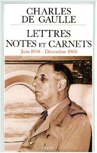Charles de Gaulle - Lettres Notes et Carnets. Juin 1958 - Décembre 1960