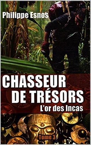 Chasseur de trésors : l'or des Incas (Autobiographie t. 3)