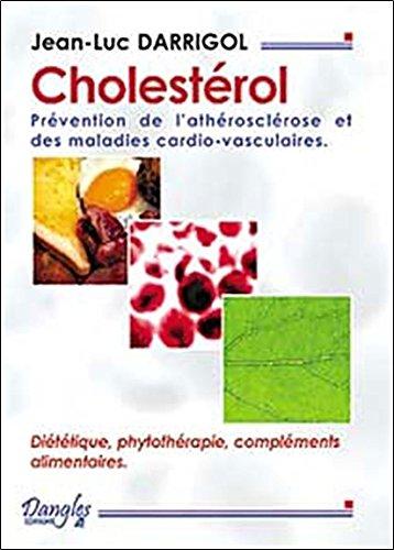 Cholestérol : Prévention de l'arthériosclérose et des maladies cardio-vasculaires : Diététiques, phytothérapie…