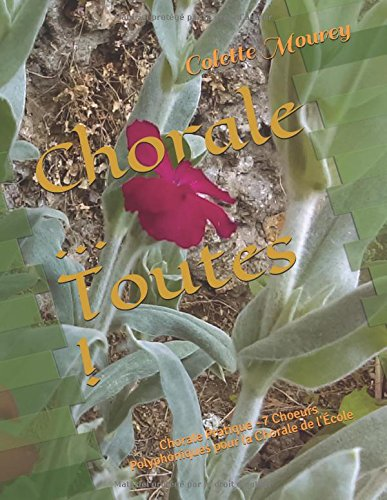 Chorale ... Toutes !: Chorale Pratique - 7 Choeurs Polyphoniques pour la Chorale de l'École