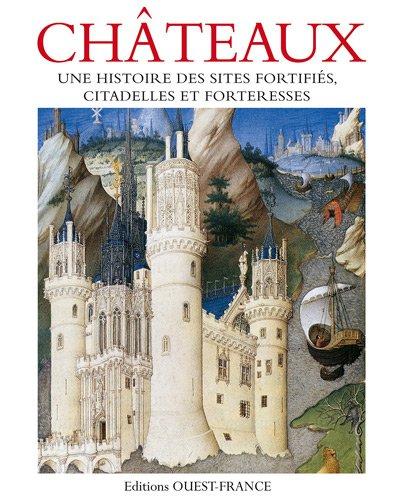 Châteaux : Une histoire des sites fortifiés, citadelles et forteresses