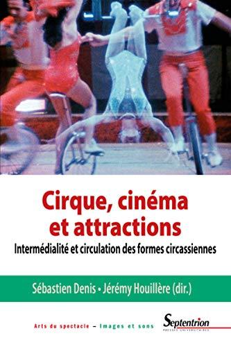 Cirque, cinéma et attractions: Intermédialité et circulation des formes circassiennes