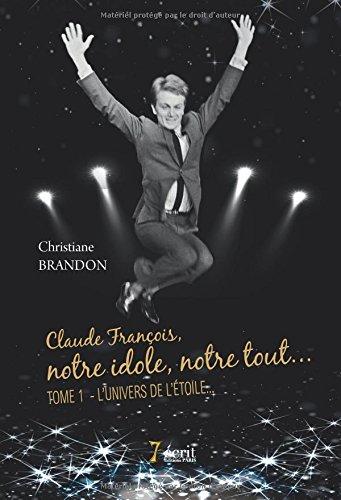 Claude François, notre idole, notre tout… Tome 1 : L'univers de l'étoile
