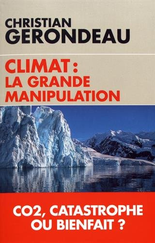 Climat : la grande manipulation: CO2, catastrophe ou bienfait ?
