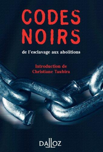 Codes noirs - 1re ed.: de l'esclavage aux abolitions
