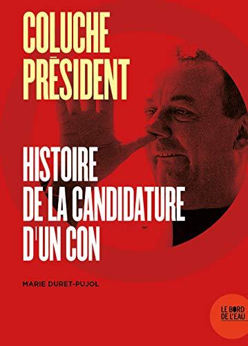 Coluche Président: Histoire de la candidature d'un con
