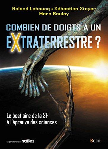 Combien de doigts a un extraterrestre?: Le bestiaire de la SF à l'épreuve des sciences