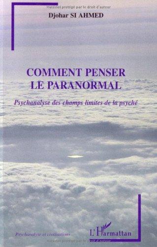 Comment penser le paranormal : psychanalyse des champs limites de la psyché