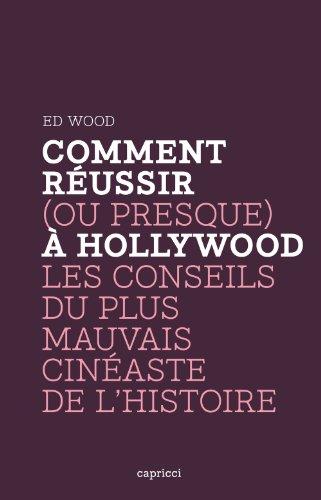 Comment réussir (ou presque) à Hollywood : Les conseils du plus mauvais cinéaste de l'histoire