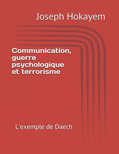 Communication, guerre psychologique et terrorisme: L'exemple de Daech