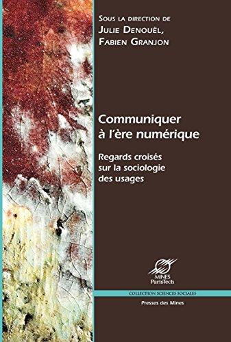 Communiquer à l'ère numérique: Regards croisés sur la sociologie des usages (Sciences sociales)