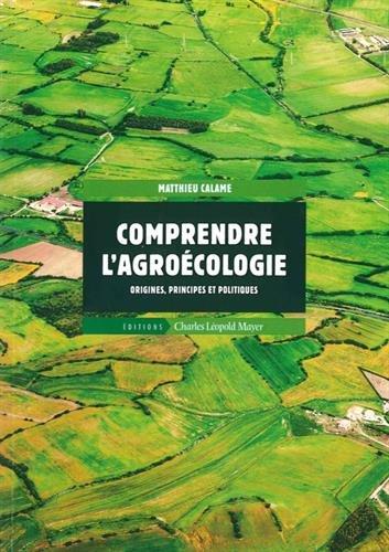 Comprendre l'Agroécologie: Origines,Principes et Politiques