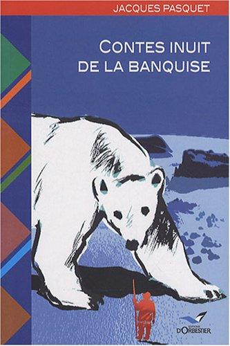 Contes inuit de la banquise: Voyage dans l'Arctique canadien