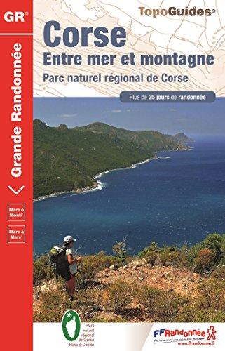 Corse, entre mer et montagne : Parc naturel régional de Corse. Plus de 35 jours de randonnée