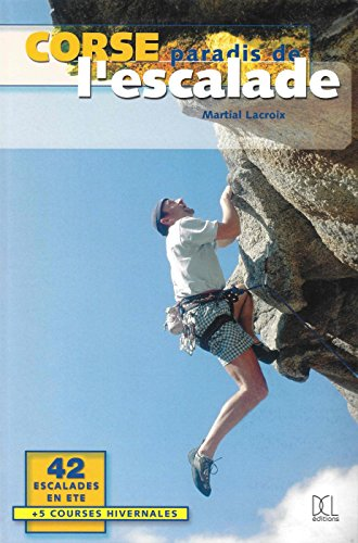 Corse paradis de l'escalade : 42 escalades en été et 5 courses hivernales