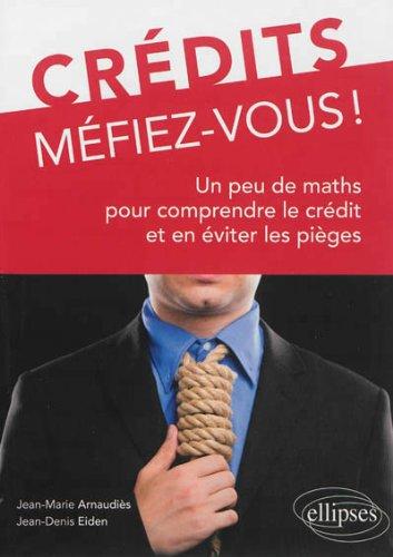Crédits Méfiez-Vous ! un Peu de Maths pour Comprendre le Crédit et en Éviter les Pièges