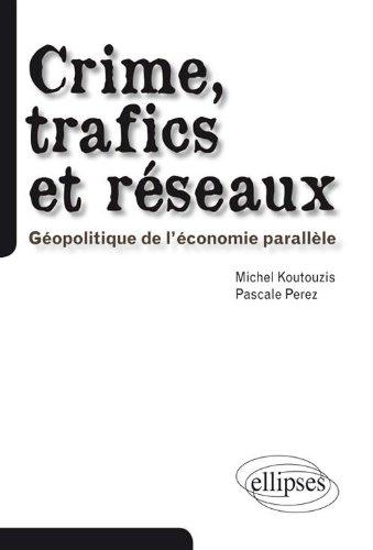 Crime Trafics & Réseaux Géopolitique de l'Économie Parallèle