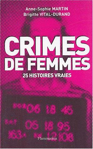 Crimes de femmes: CHRISTINE, MAGALI, FLORENCE, SIMONE ...25 HISTOIRES VRAIES