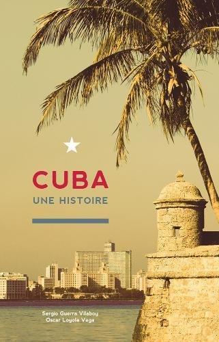 Cuba: Une Histoire