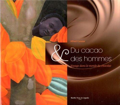 DU CACAO ET DES HOMMES,VOYAGE DANS LE MONDE DU CHOCOLAT