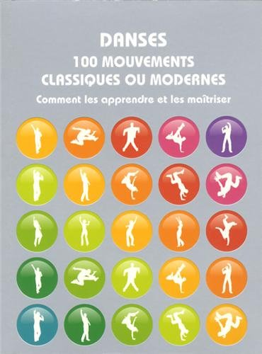 Danses 100 mouvements classiques ou modernes : Comment les apprendre o et les maîtriser