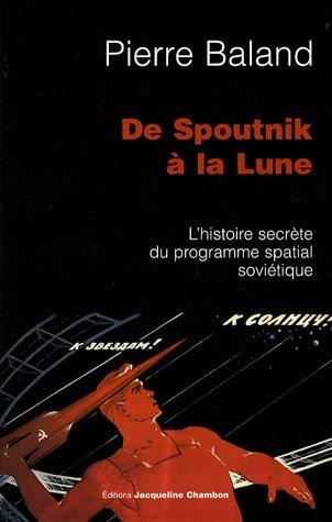 De Spoutnik à la Lune : L'histoire secrète du programme spatial soviétique