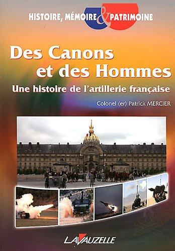 Des Canons et des Hommes - Une histoire de l'Artillerie française