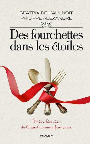 Des fourchettes dans les étoiles : Brève histoire de la gastronomie française