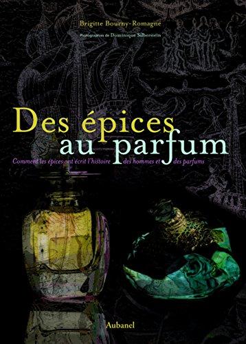 Des épices au parfum : Comment les épices ont écrit l'histoire des hommes et des parfums